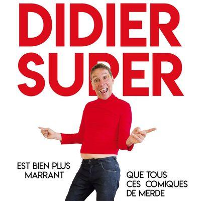 Didier Super Bien plus marrant que tous ces comiques de merde.jpg