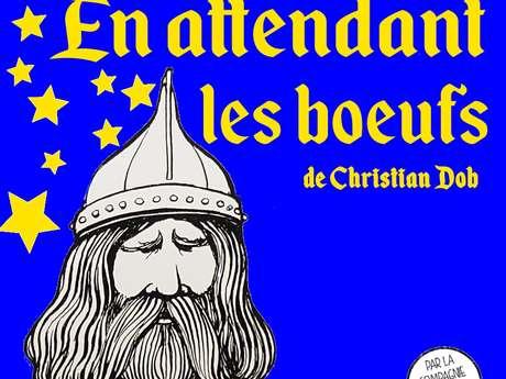 En attendant les boeufs de Christian Dob par la Cie de l'Embellie