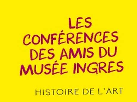 Conférences des Amis du Musée Ingres