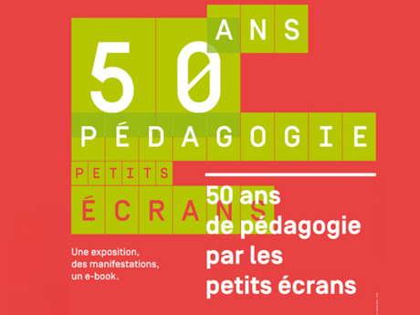 """EXPO - """"50 ANS DE PÉDAGOGIE PAR LES PETITS ÉCRANS"""""""