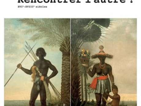 Exposition : Rencontrer l'autre ? XVIème-XVIIIème siècle