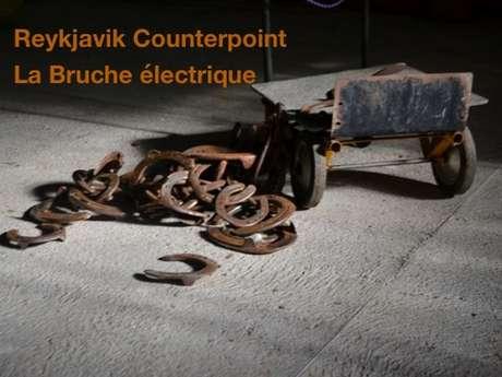 Reykjavik Counterpoint et la Bruche électrique
