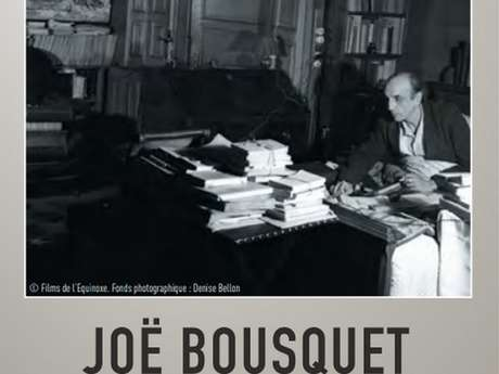 JOE BOUSQUET - DE LA BLESSURE A L'ECRITURE