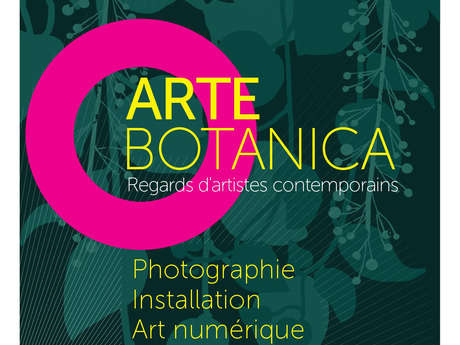 "Exposition : ""Arte Botanica"" - Regards d'artistes contemporains"