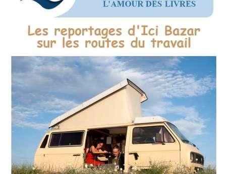 """""""Ici Bazar"""" : Reportages sur les routes du travail"""