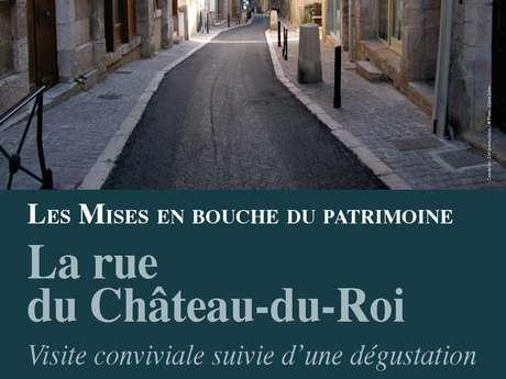 Les Mises en Bouche du Patrimoine : la Rue du Château du Roi