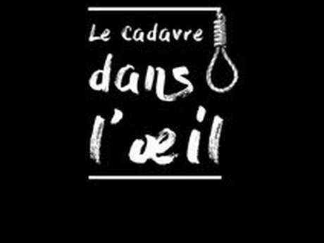 """Théâtre : """"Le Cadavre dans l'Oeil"""""""