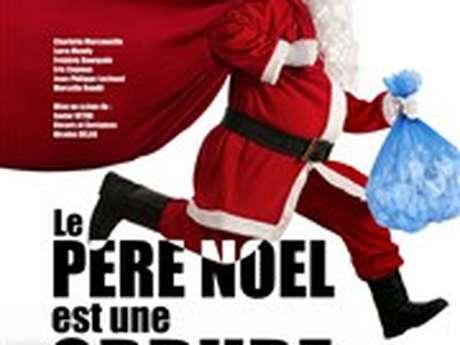 """Théâtre : """" Le Père Noël est une Ordure''"""