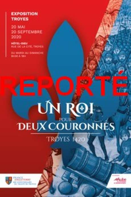 """Report de l'Exposition - """"Troyes 1420. Un roi pour deux couronnes"""""""