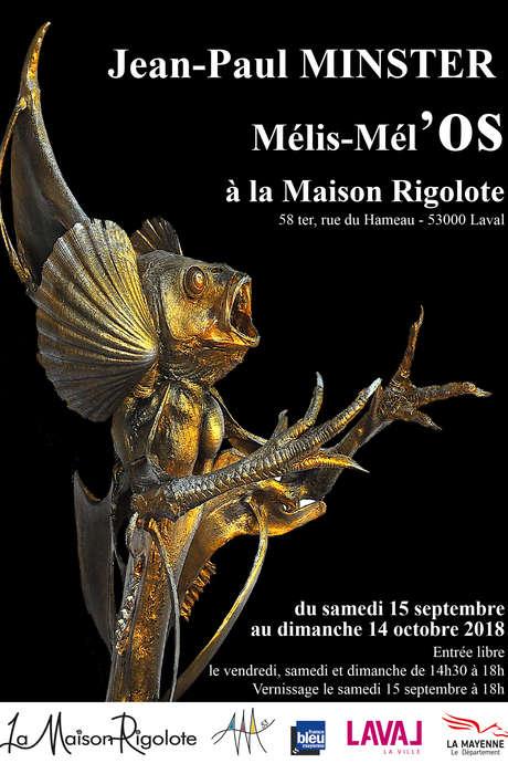 Exposition : Jean-Paul MINSTER - Mélis-Mél'OS à la Maison Rigolote