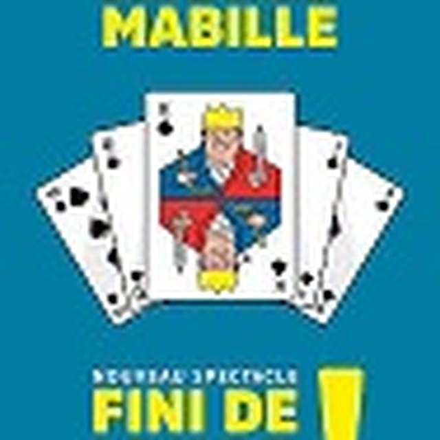 SPECTACLE BERNARD MABILLE - FINI DE JOUER